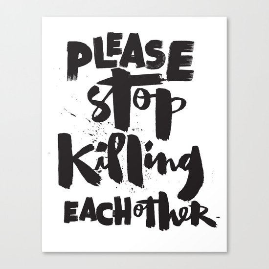 Please Stop Killing Each Other Canvas Print
