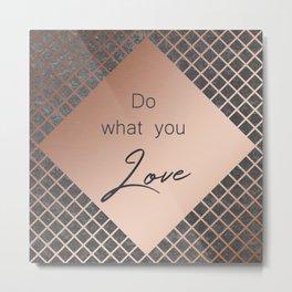 Copper & Concrete Quote - Do What You Love Metal Print