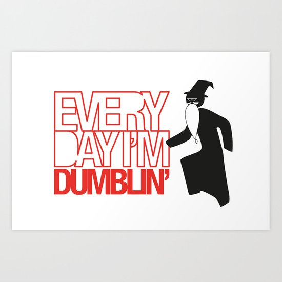 Every Day I'm Dumblin' Art Print