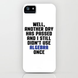 Didn't Use Algebra Once Funny Quote iPhone Case