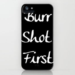Burr Shot First iPhone Case