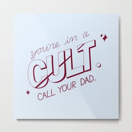 you're in a cult. call your dad. (MFM) Metal Print
