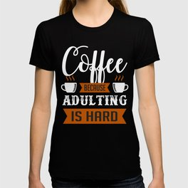 Coffee because adulting is hard funny coffee gift idea T-shirt