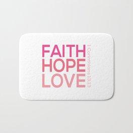 Faith Hope love,Christian,Bible Quote 1 Corinthians13:13 Bath Mat
