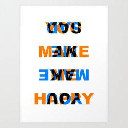 You make me Happy / Sad – reversibel Art Print
