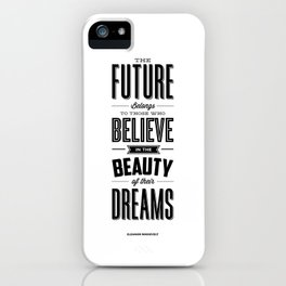 The Future Belongs to Those Who Believe in the Beauty of Their Dreams modern home room wall decor iPhone Case