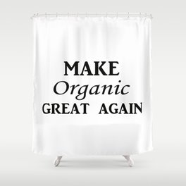 Make organic great again Shower Curtain