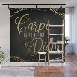 Let's Carpe the Hell Out Of This Diem - The Darkest Minds Wall Mural