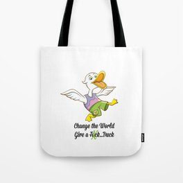 Change The World, Give a Duck Tote Bag