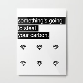 Something's going to steal your carbon. Metal Print