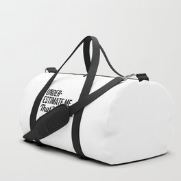 Underestimate Me That'll Be Fun Duffle Bag