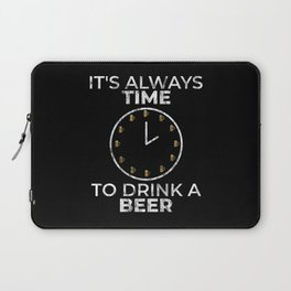 It's Always Time To Drink A Beer for Beer Lover Laptop Sleeve