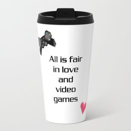 All is Fair in Love & Video Games Travel Mug