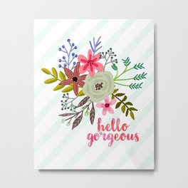 Floral Hello Gorgeous Metal Print