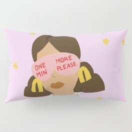 One More Minute Please Pillow Sham