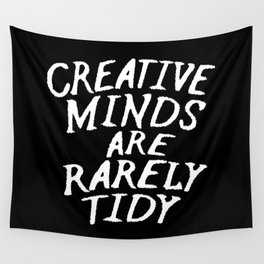 Creative Minds Are Rarely Tidy (Black & White) Wall Tapestry