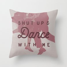 Shut Up & Dance with Me Throw Pillow