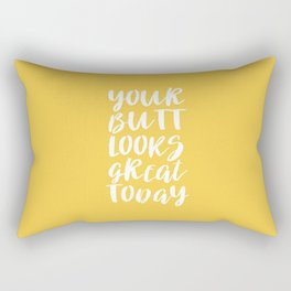 Your Butt Looks Great Today - Yellow Quote Rectangular Pillow