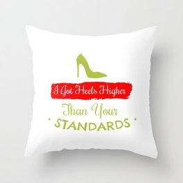 I Got Heels Highter Than Your Standards Throw Pillow