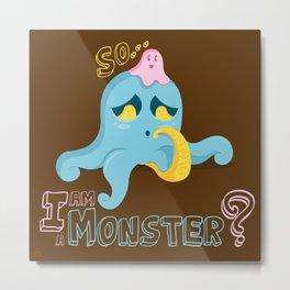 So... I am a Monster? Metal Print
