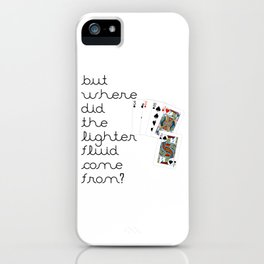 But Where Did the Lighter Fluid Come From? iPhone Case