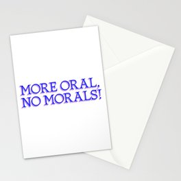 more oral, no morals Stationery Cards