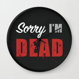Sorry, I'M DEAD Wall Clock