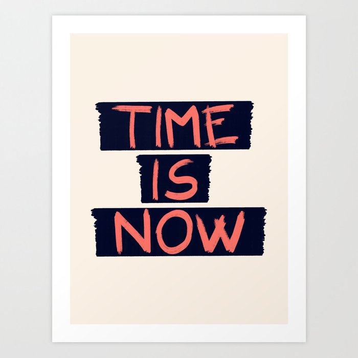 TIME IS NOW #society6 #motivational Art Print