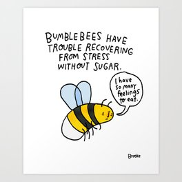 Bumblebees need more sweets Art Print