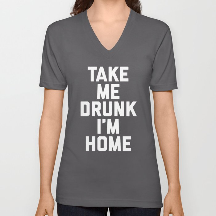 Take Me Drunk Funny Quote Unisex V-Neck