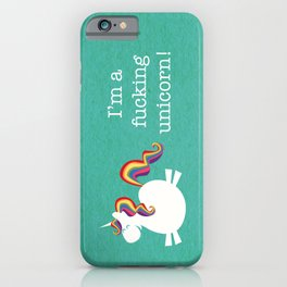 I'm a fucking Unicorn - straight up, no censor.  iPhone Case