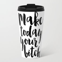 make today your bitch, relax sign,home office desk,girls room decor,girly poster,funny print,quotes Travel Mug