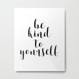 Be Kind To Yourself, Printable Decor, Typography Print Metal Print