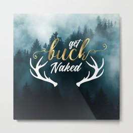 Get Buck Naked Bathroom Curtain Metal Print