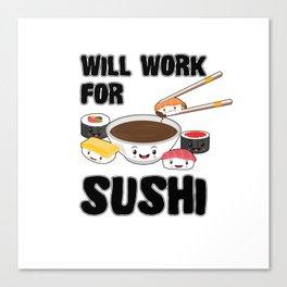 Will Work For Sushi Kawaii Japanese Sashimi Maki Nigiri Soy Sauce Canvas Print