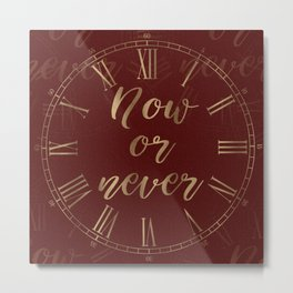 Gold and Burgundy Now or Never Inspiring Quote Metal Print
