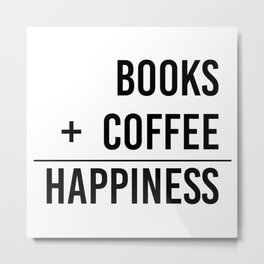 Books + Coffee = Happiness - Typography Metal Print