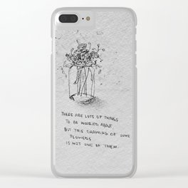 """""""there are lots of things to be worried about"""" flowers ink and charcoal drawing Clear iPhone Case"""
