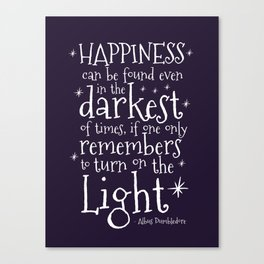 HAPPINESS CAN BE FOUND EVEN IN THE DARKEST OF TIMES - DUMBLEDORE QUOTE Canvas Print