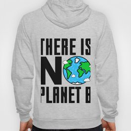 There Is No Planet B - Environmental Quotes Hoody