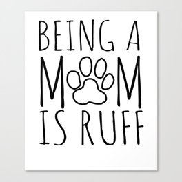 Being A Mom Is Ruff Simple Line Text Graphic Canvas Print