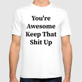You're awesome keep that shit up T-shirt