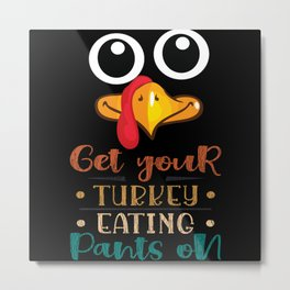 Get Your Turkey Pants On Thanksgiving Family Party Metal Print