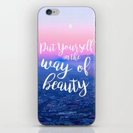 Put Yourself in the Way of Beauty iPhone Skin