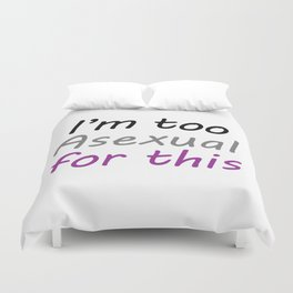 I'm Too Asexual For This - large white bg Duvet Cover