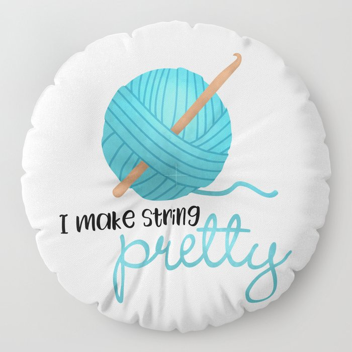 I Make String Pretty - Crochet Hook And Yarn Floor Pillow