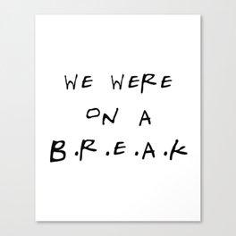 We were on a break Canvas Print