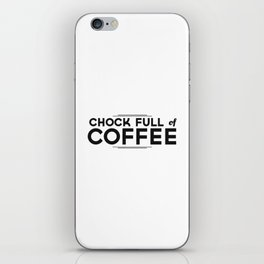Chock Full of Coffee - black iPhone Skin