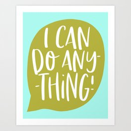 l can do anything Art Print