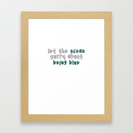 Let The Ocean Worry About Being Blue Framed Art Print